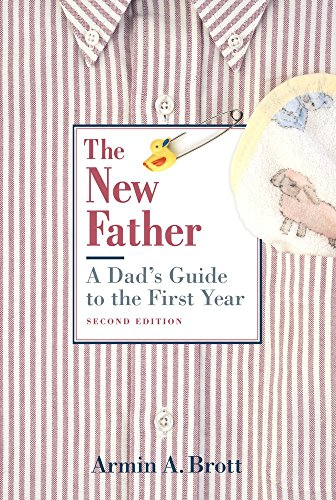 The New Father: A Dad's Guide to the First Year