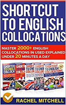Shortcut To English Collocations: Master 2000+ English Collocations In Used Explained Under 20 Minutes A Day (5 books in 1 Box set) by [MITCHELL, RACHEL]