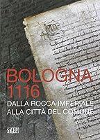 Bologna 1116. Dalla Rocca imperiale alla città del Comune