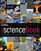 The Science Book: Everything You Need to Know About the World and How It Works (National Geographic)