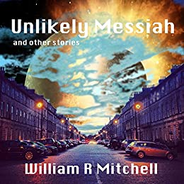 Unlikely Messiah and other stories by [Mitchell, William R]