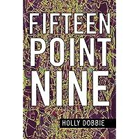Fifteen Point Nine
