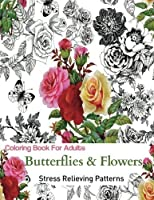 Adult Coloring Book: Coloring Book For Adults Relaxation: Butterflies and Flowers: Stress Relieving and Gorgeous Illustrations to Color [並行輸入品]