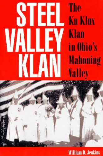 Steel Valley Klan: The Ku Klux Klan in Ohio's Mahoning Valley
