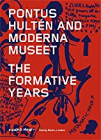 Pontus Hulten and Moderna Museet: The Formative Years