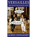 Versailles: BBC TV Show Series One Episode Guide (English Edition)
