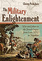 The Military Enlightenment: War and Culture in the French Empire from Louis XIV to Napoleon
