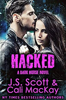 Hacked ~ A Dark Horse Novel (Dark Horse Series Book 2) by [Scott, J. S., MacKay, Cali]