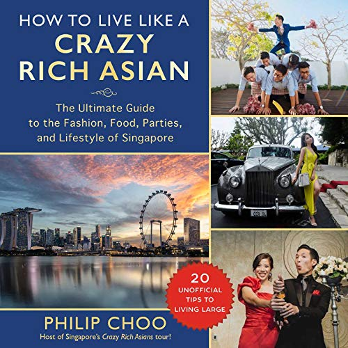 How to Live Like a Crazy Rich Asian: The Ultimate Guide to the Fashion, Food, Parties, and Lifestyle of Singapore (English Edition)