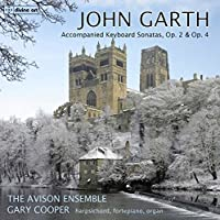 John Garth: Accompanied Keyboard Sonatas, Op. 2 and Op. 4 by The Avision Ensemble (2014-05-27)