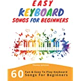 Easy Keyboard Songs For Beginners: 60 Fun & Easy To Play Keyboard Songs For Beginners (Easy Keyboard Sheet Music For Beginner