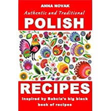 Authentic And Traditional Polish Recipes: Inspired By Babcia's Big Black Book Of Recipes