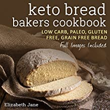 Keto Bread Bakers Cookbook - Low Carb, Paleo & Gluten Free: Bread, Bagels, Flat Breads, Muffins & More (Elizabeth Jane Cookbook)