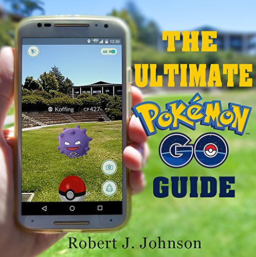 Pokemon Go: The Ultimate Guide...