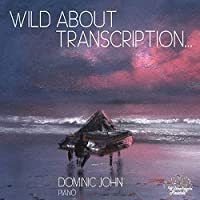 Wild About Transcription by Dominic John (2013-05-03)