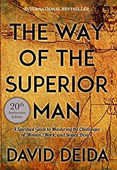 The Way of the Superior Man: A Spiritual Guide to Mastering the Challenges of Women, Work, and Sexual Desire (20th Anniversary Edition) by [Deida, David]