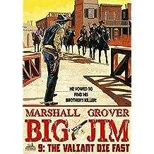 Big Jim 9: The Valiant Die Fast (A Big Jim Western)