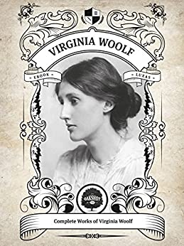 The Complete Works of Virginia Woolf (Illustrated, Inline Footnotes) (Classics Book 3) by [Woolf, Virginia]