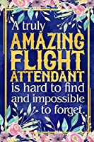 Flight Attendant Gift: A Truly Amazing Flight Attendant Is Hard To Find and Impossible To Forget | Dateless Flight Attendant Planner With Inspirational Quotes | 12 Months | 100+ Pages