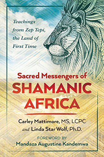 Sacred Messengers of Shamanic Africa: Teachings from Zep Tepi, the Land of First Time (English Edition)