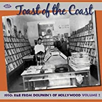 Toast Of The Coast: 1950s R&B From Dolphins Of Hollywood: Volume 2 by Various Artists (2009-03-10)