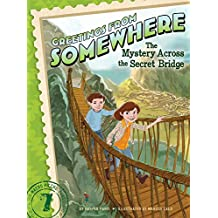 The Mystery Across the Secret Bridge (Greetings from Somewhere Book 7)