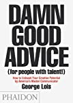 Damn Good Advice : How To Unleash Your Creative Potential by America's Master Communicator, George Lois