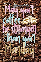 May Your Coffee Be Stronger Than Your Monday: Wide Ruled 110 Page 6x9 Composition Notebook