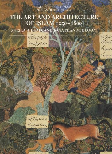 Download The Art and Architecture of Islam, 1250–1800 (The Yale University Press Pelican History of Art Series) 0300064659