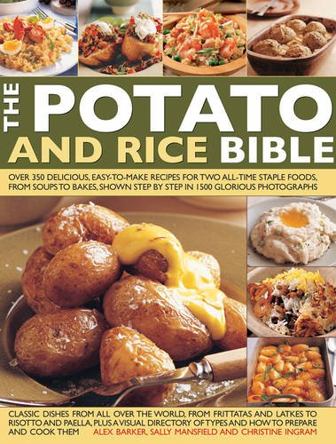 Download The Potato and Rice Bible: Over 350 Delicious, Easy-To-Make Recipes for Two All-Time Staple Foods, from Soups to Bakes, Shown Step by Step in 1500 Glorious Photographs 1846816025