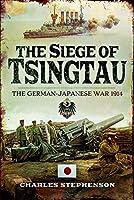 The Siege of Tsingtau: The German-Japanese War 1914
