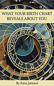 What Your Birth Chart Reveals About You: Interpreting and Understanding your Birth Chart through the Planets, Signs and Houses. An Astrology Resource Book. by [Janssen, Kara]