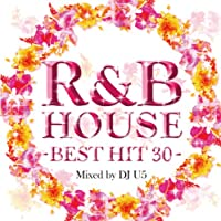 R&B HOUSE -BEST HIT 30- Mixed by DJ U5