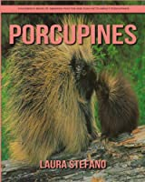 Porcupines: Children's Book of Amazing Photos and Fun Facts About Porcupines