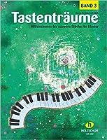 Tastentraeume 3: Mittelschwere bis schwere Stuecke fuer Klavier