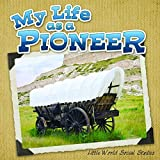 My Life As A Pioneer (Little World Social Studies) (English Edition)