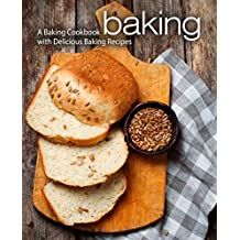 Baking: A Baking Cookbook with Delicious Baking Recipes (2nd Edition)