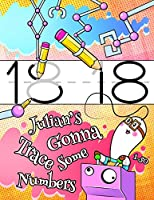 """Julian's Gonna Trace Some Numbers 1-50: Personalized Primary Tracing Workbook for Kids Learning How to Write Numbers 1-50, Practice Paper with 1"""" Ruling Designed for Children in Preschool, Kindergarten and First Grade"""