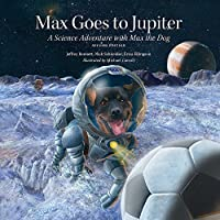 Max Goes to Jupiter: A Science Adventure With Max the Dog (Science Adventures With Max the Dog)