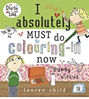 Charlie and Lola: I Absolutely Must Do Colouring-in Now