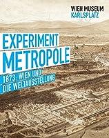 Experiment Metropole: 1873: Wien und die Weltausstellung