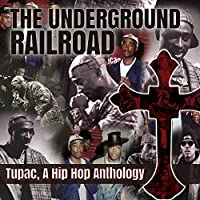 THE UNDERGROUND RAILROAD : A HIP HOP ANTHOLOGY