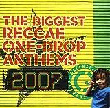 ザ・ビゲスト・レゲエ・ワンドロップ・アンセムズ・2007(DVD付)