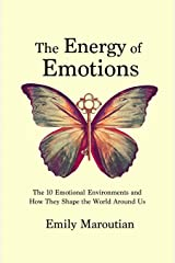 The Energy of Emotions: The 10 Emotional Environments and How They Shape The World Around Us ペーパーバック