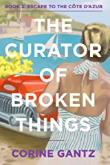 The Curator of Broken Things Book 2: Escape to the Côte D'Azur (The Curator of Broken Things Trilogy) Kindle Edition
