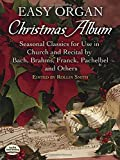 Easy Organ Christmas Album: Seasonal Classics for Use in Church and Recital by Bach, Brahms, Franck, Pachelbel and Others (Dover Music for Organ)