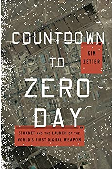 [Zetter, Kim]のCountdown to Zero Day: Stuxnet and the Launch of the World's First Digital Weapon (English Edition)