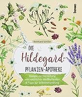 Die Hildegard-Pflanzen-Apotheke: Rezepte zur Herstellung von natuerlichen Medikamenten & Tipps zur Selbstbehandlung