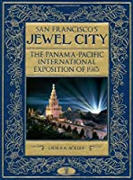 San Francisco's Jewel City: The Panama–Pacific International Exposition of 1915