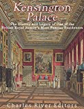 Kensington Palace: The History of One of the British Royal Family's Most Famous Residences (English Edition)
